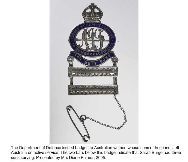 The Department of Defence issued badges to Australian women whose sons or husbands left Australia on active service.