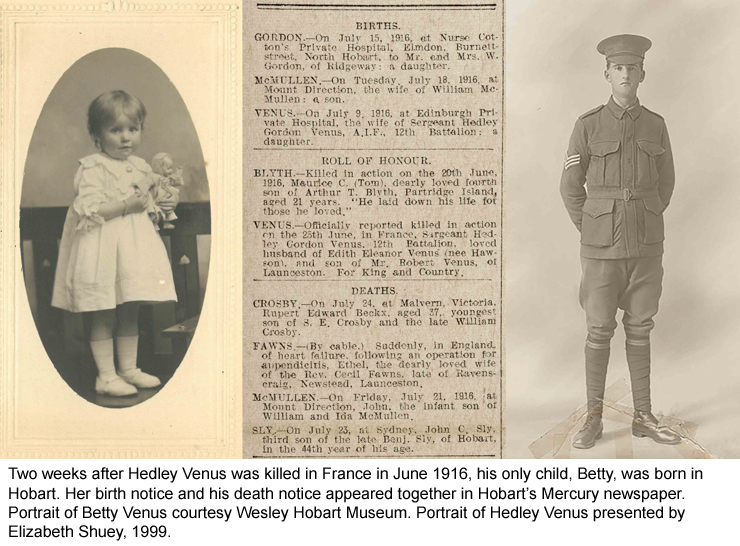 Two weeks after Hedley Venus was killed in France in June 1916, his only child Betty was born in Hobart.